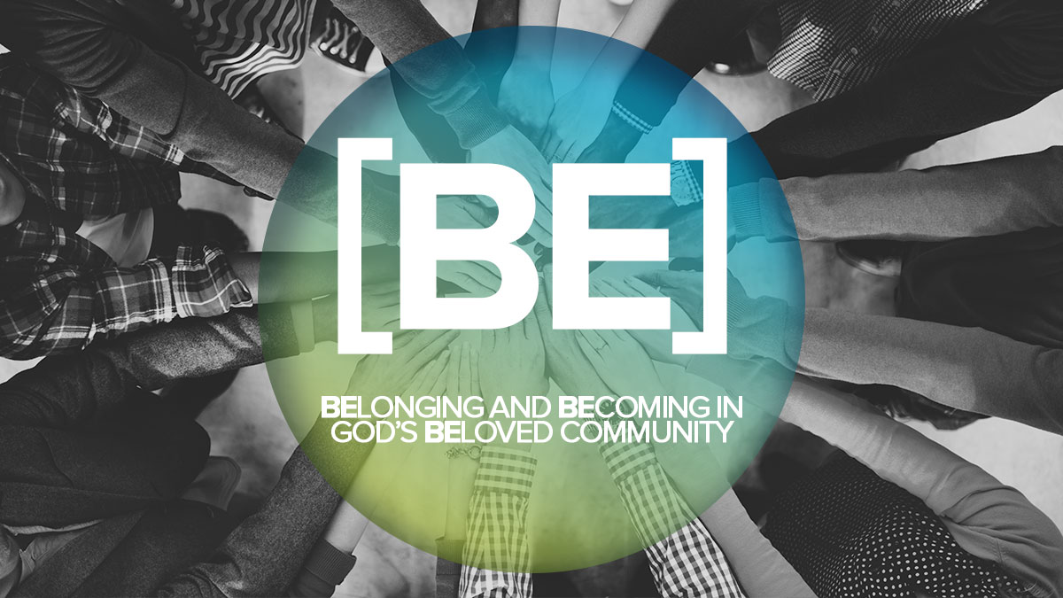 [BE]: Belonging and Becoming in God's Beloved Community