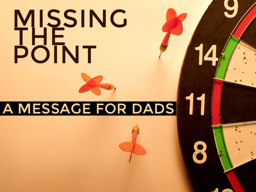 A Message for Dads About Missing the Point