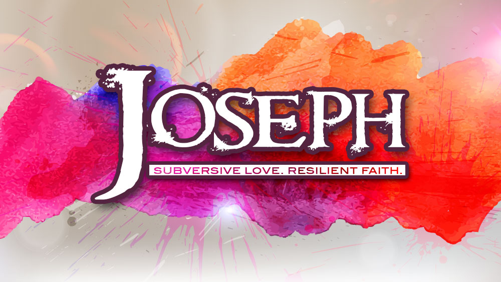 Joseph: Subversive Love. Resilient Faith.