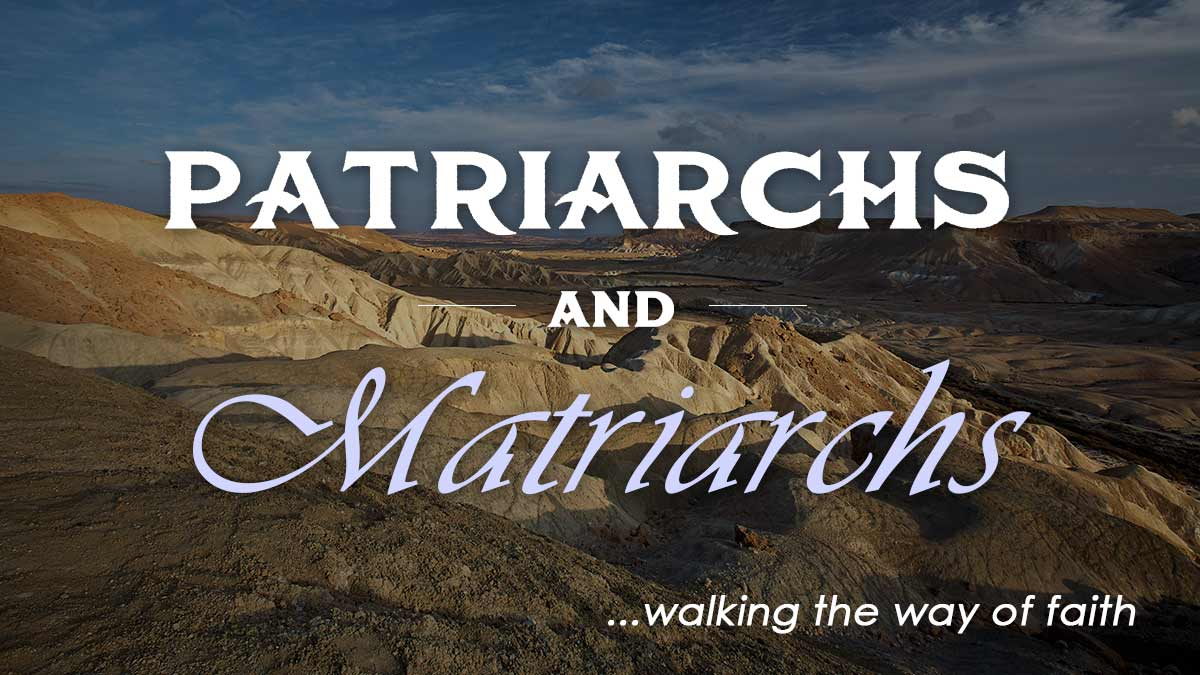 Patriarchs and Matriarchs: Walking the Way of Faith