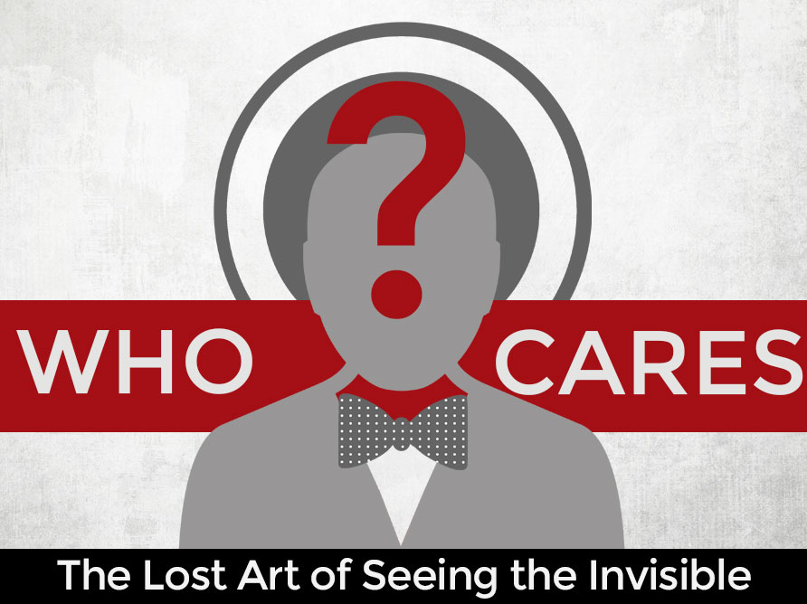 Who Cares? The Lost Art of Seeing the Invisible