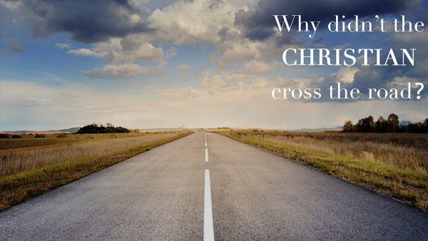 Why didn't the CHRISTIAN cross the road?