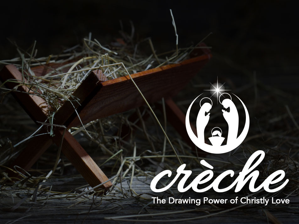 Crèche: The Drawing Power of Christly Love